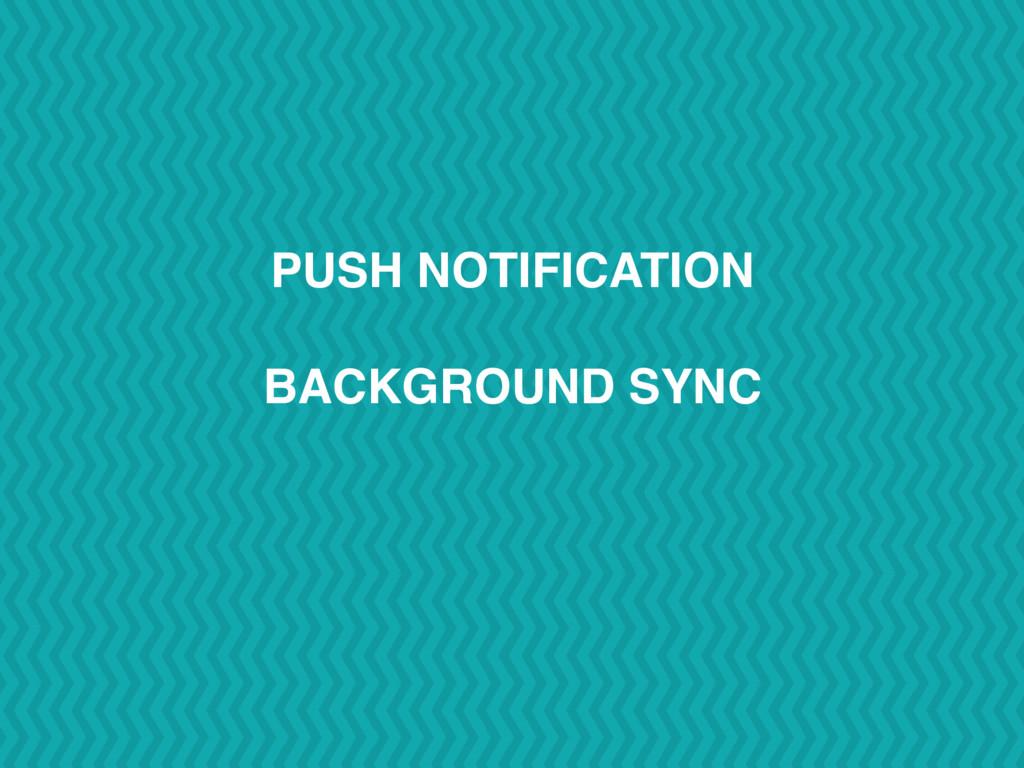 PUSH NOTIFICATION BACKGROUND SYNC