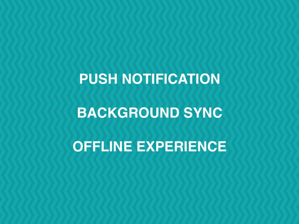PUSH NOTIFICATION BACKGROUND SYNC OFFLINE EXPER...