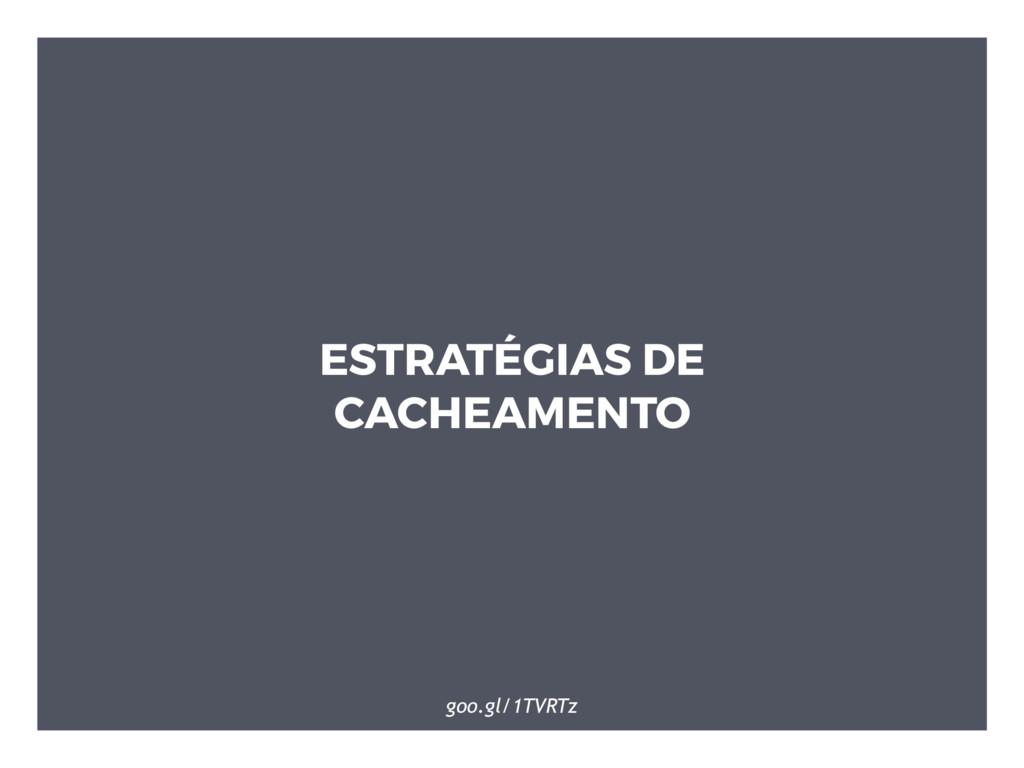 ESTRATÉGIAS DE CACHEAMENTO goo.gl/1TVRTz