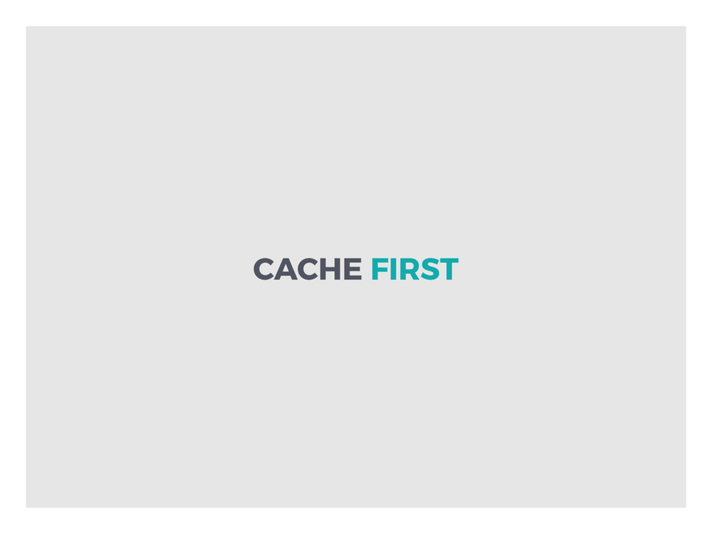 CACHE FIRST