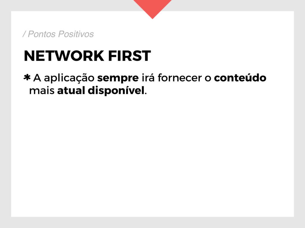 NETWORK FIRST A aplicação sempre irá fornecer o...