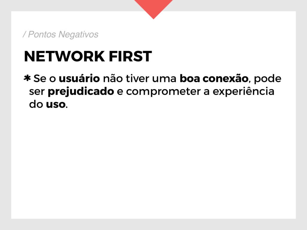 NETWORK FIRST Se o usuário não tiver uma boa co...