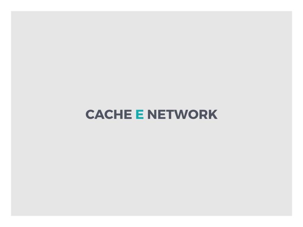 CACHE E NETWORK