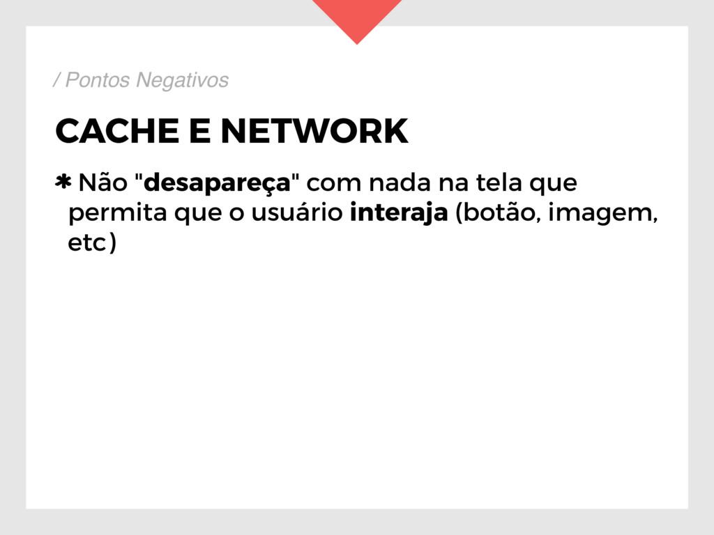 """CACHE E NETWORK Não """"desapareça"""" com nada na te..."""