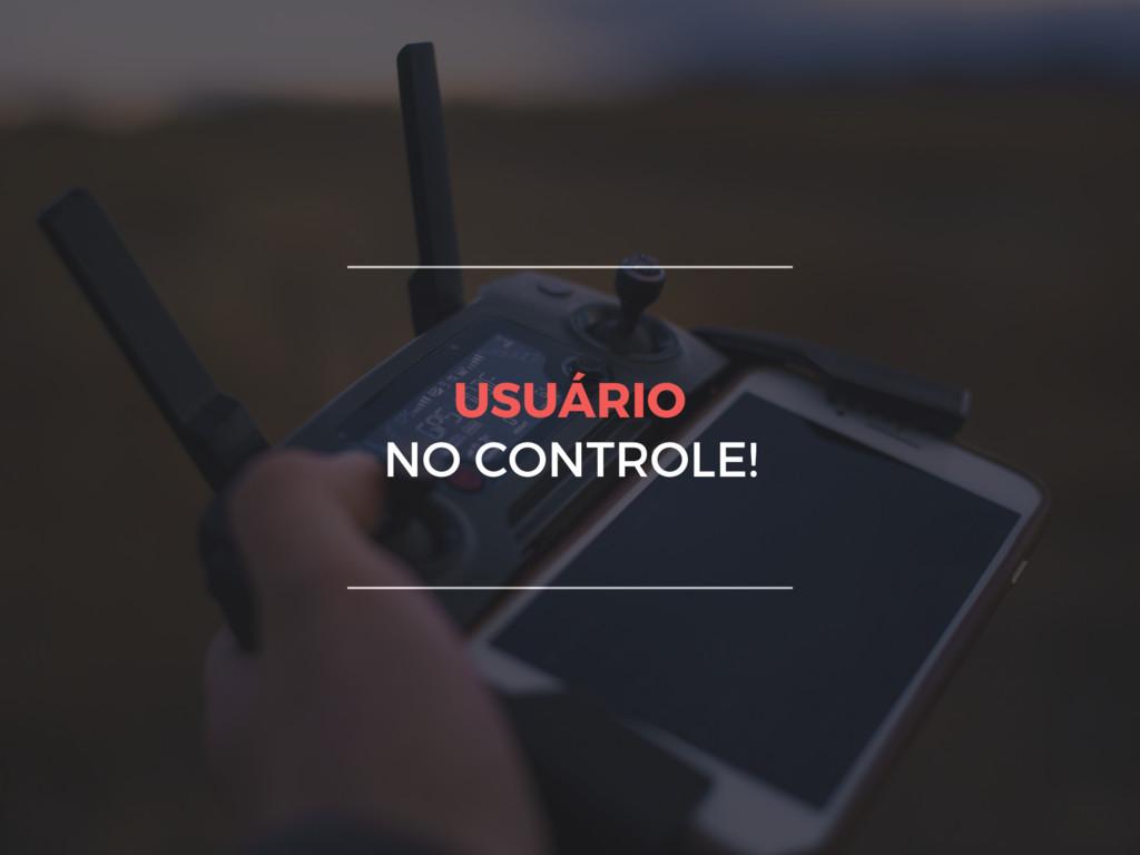 USUÁRIO NO CONTROLE!