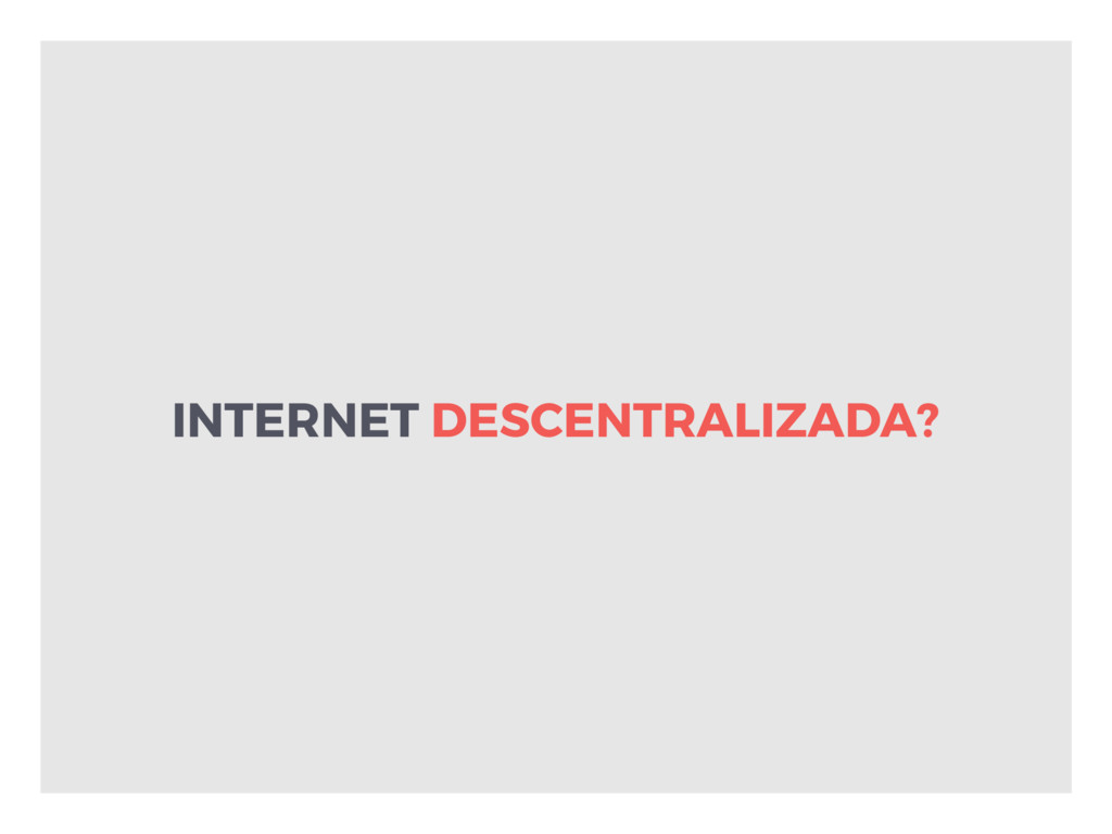 INTERNET DESCENTRALIZADA?