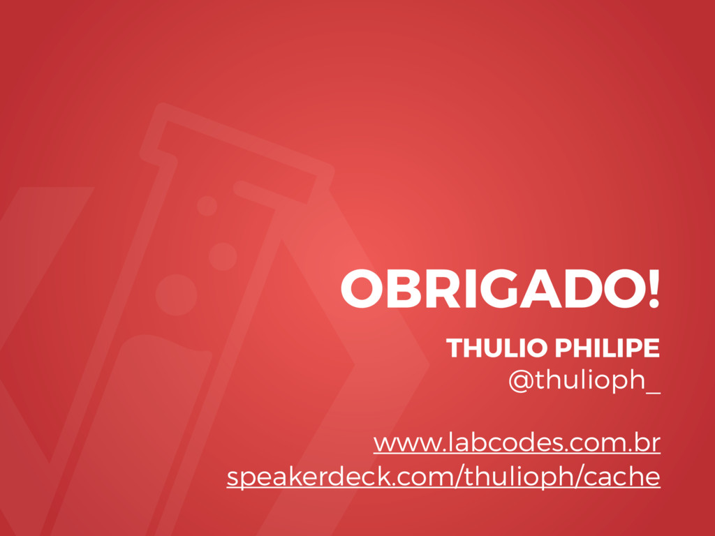 OBRIGADO! THULIO PHILIPE @thulioph_ www.labcode...