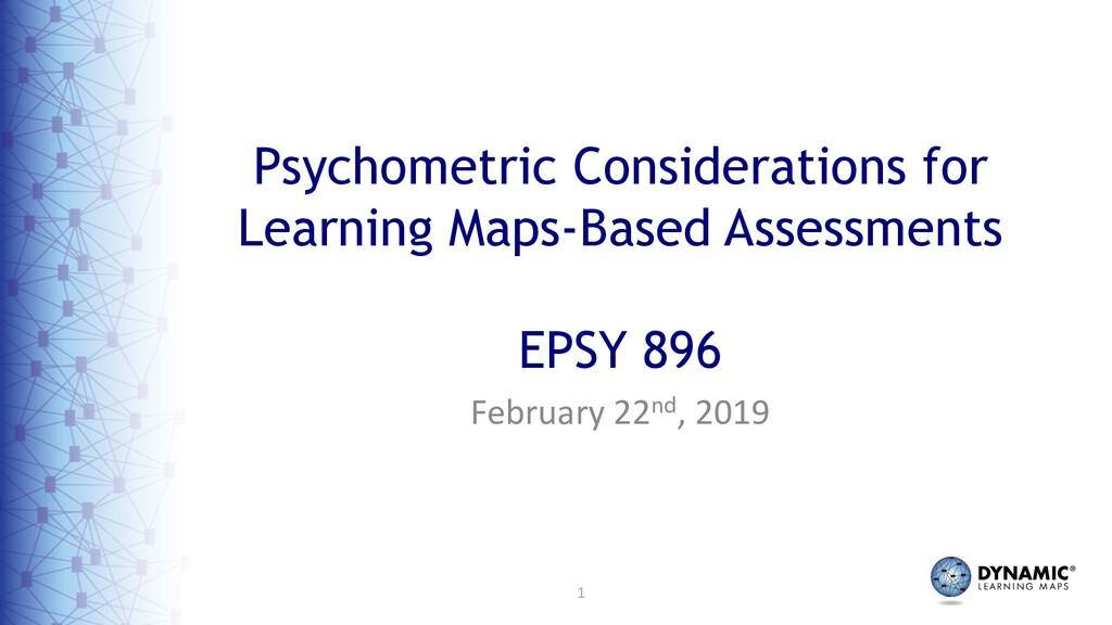 1 February 22nd, 2019 Psychometric Consideratio...