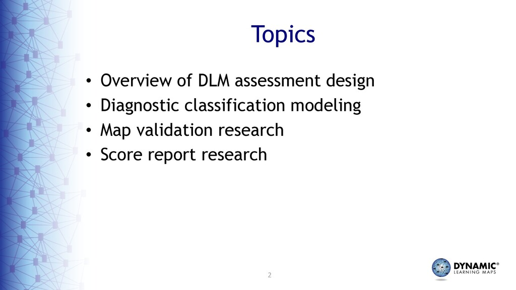 2 Topics • Overview of DLM assessment design • ...