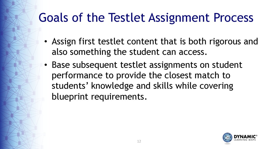 12 Goals of the Testlet Assignment Process • As...
