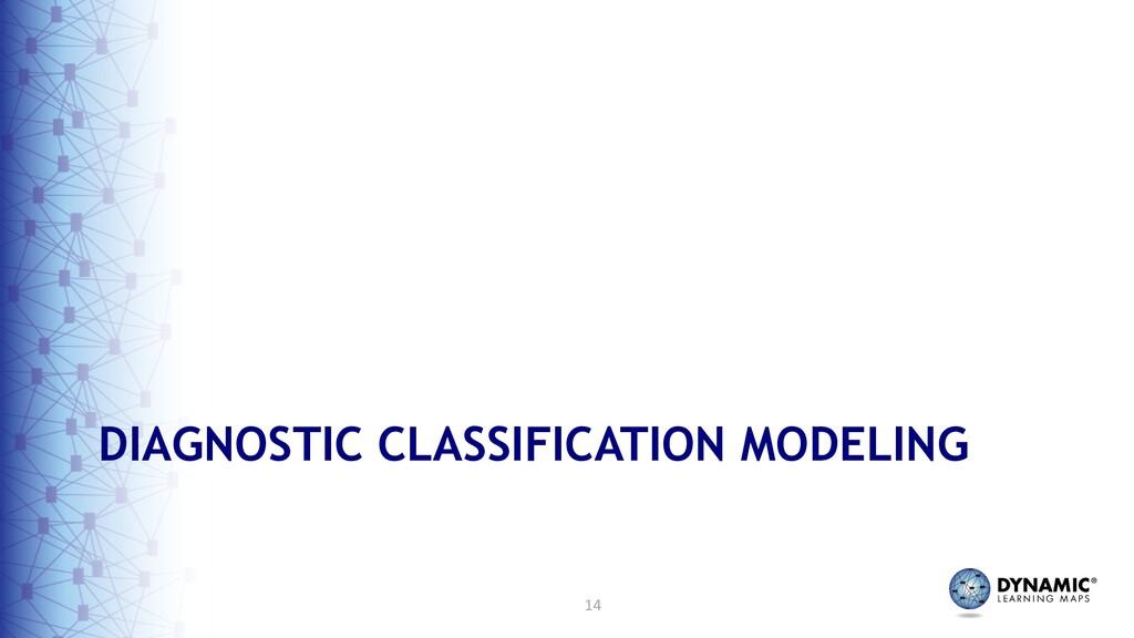 14 DIAGNOSTIC CLASSIFICATION MODELING