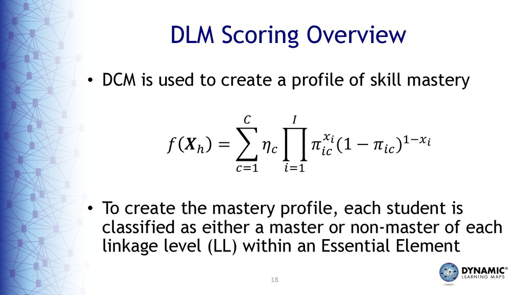 18 DLM Scoring Overview • DCM is used to create...