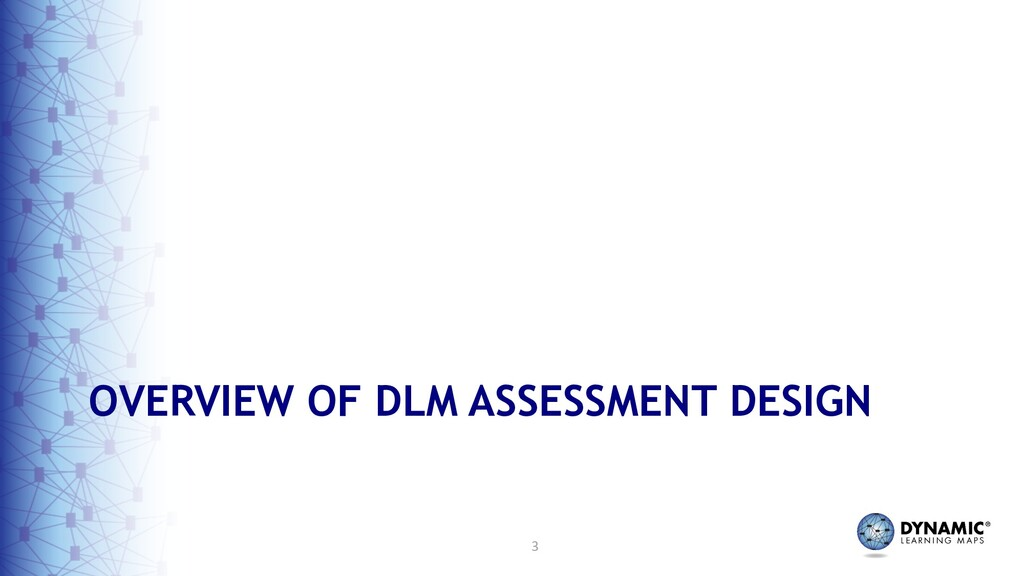 3 OVERVIEW OF DLM ASSESSMENT DESIGN