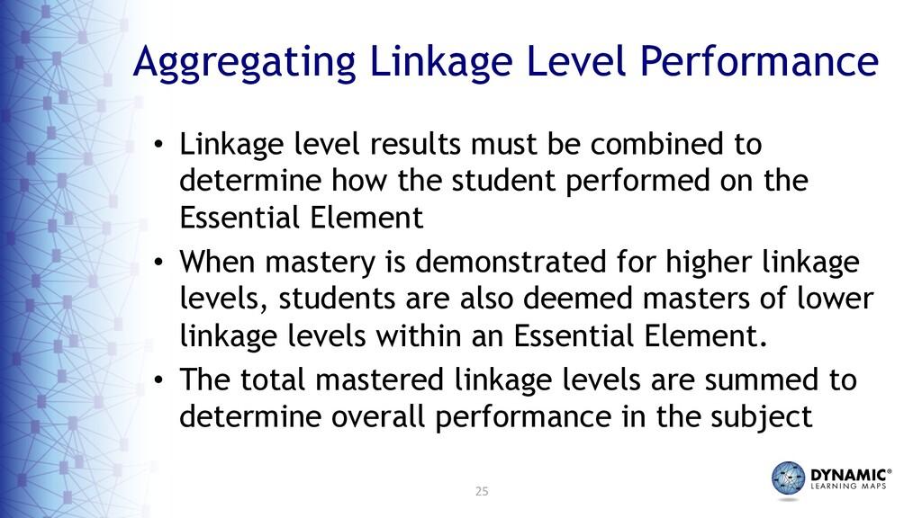 25 Aggregating Linkage Level Performance • Link...