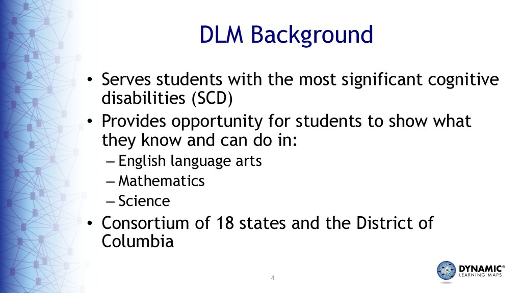 4 DLM Background • Serves students with the mos...