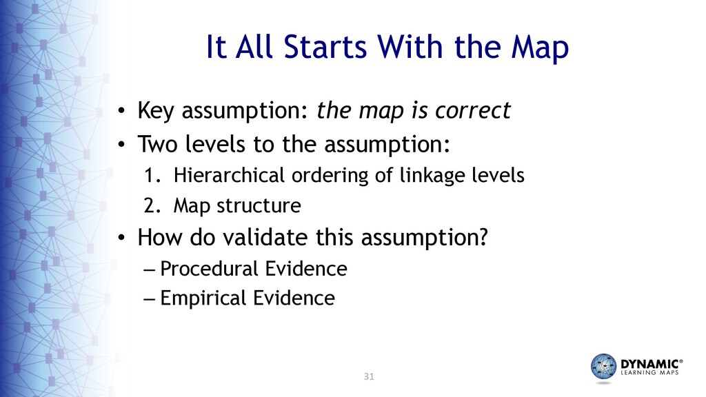31 It All Starts With the Map • Key assumption:...