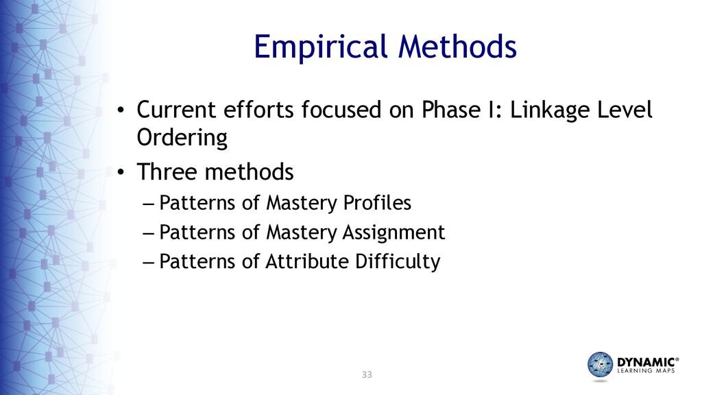33 Empirical Methods • Current efforts focused ...