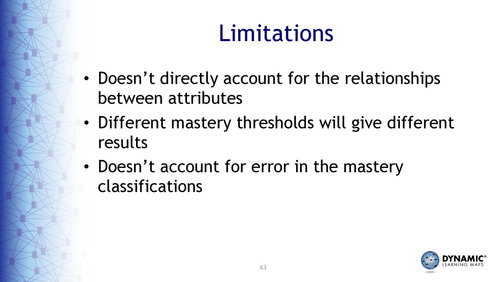 43 Limitations • Doesn't directly account for t...