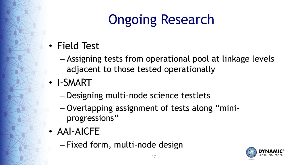 47 Ongoing Research • Field Test – Assigning te...