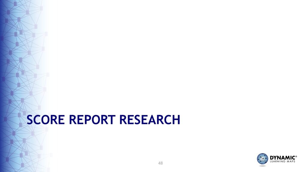 48 SCORE REPORT RESEARCH