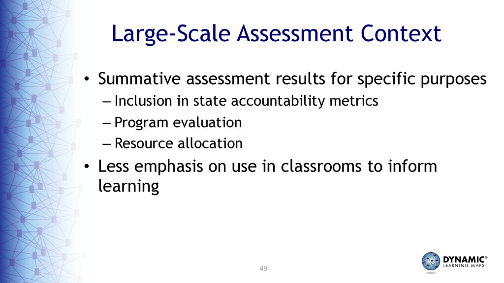 49 Large-Scale Assessment Context • Summative a...