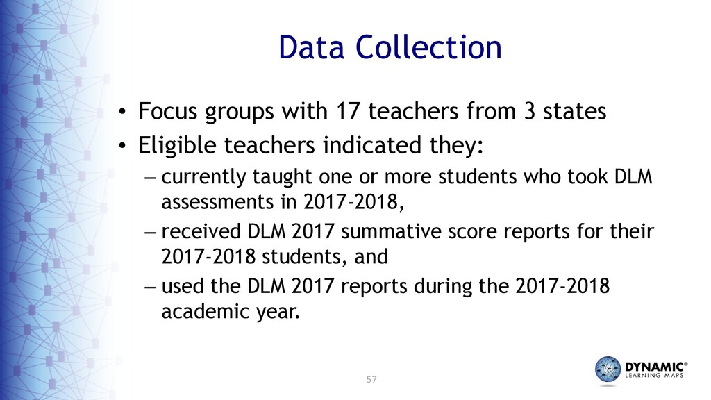 57 Data Collection • Focus groups with 17 teach...