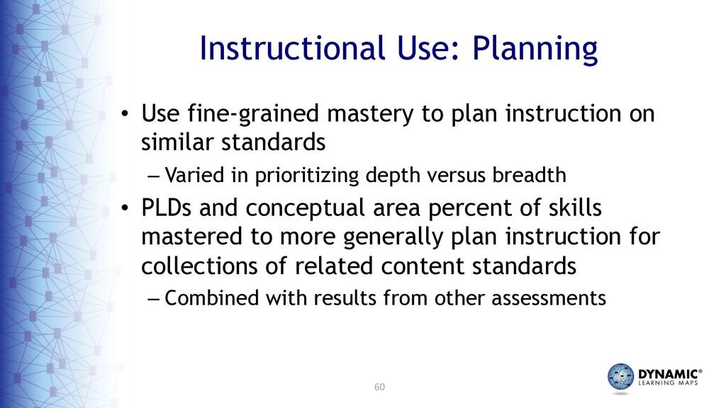 60 Instructional Use: Planning • Use fine-grain...