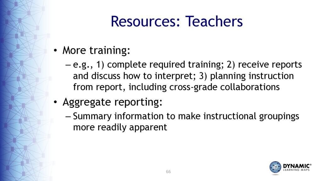 66 Resources: Teachers • More training: – e.g.,...