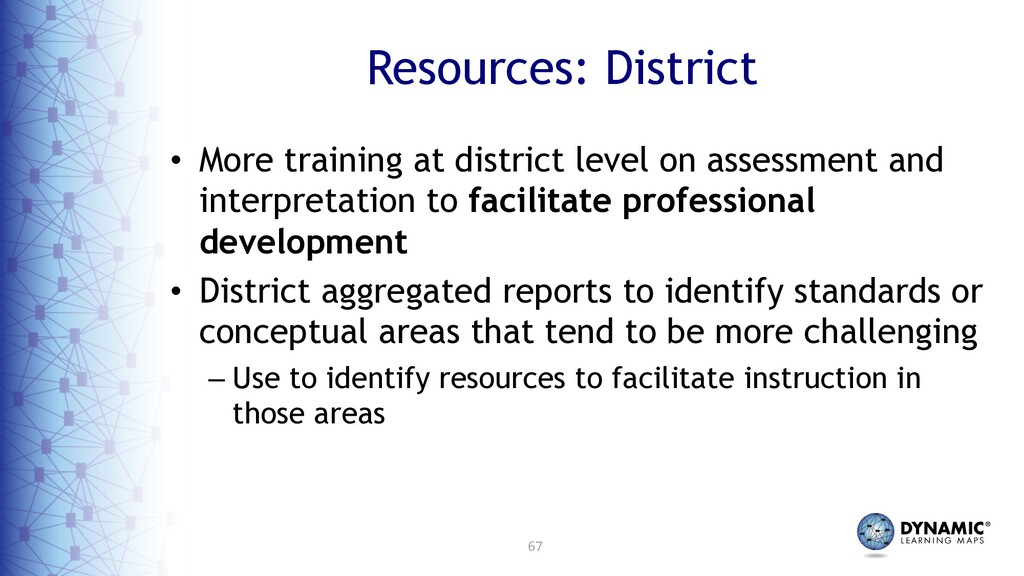 67 Resources: District • More training at distr...