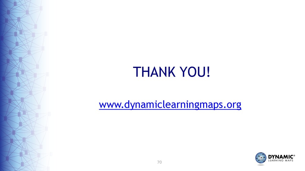 70 THANK YOU! www.dynamiclearningmaps.org