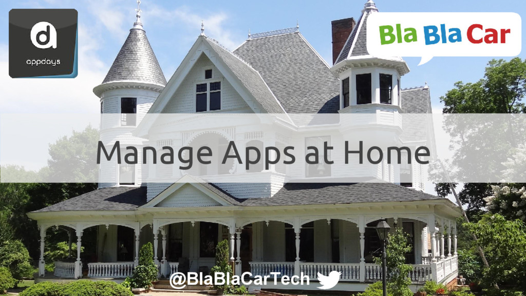 @BlaBlaCarTech Manage Apps at Home