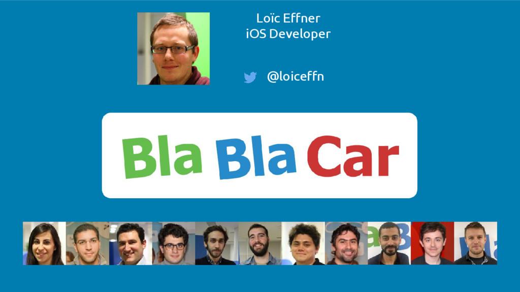 Loïc Effner iOS Developer @loiceffn iOS Develop...