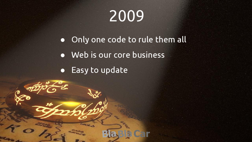 2009 ● Only one code to rule them all ● Web is ...
