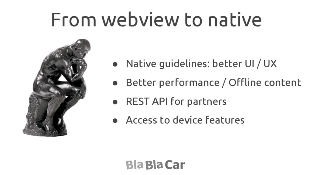 From webview to native ● Native guidelines: bet...
