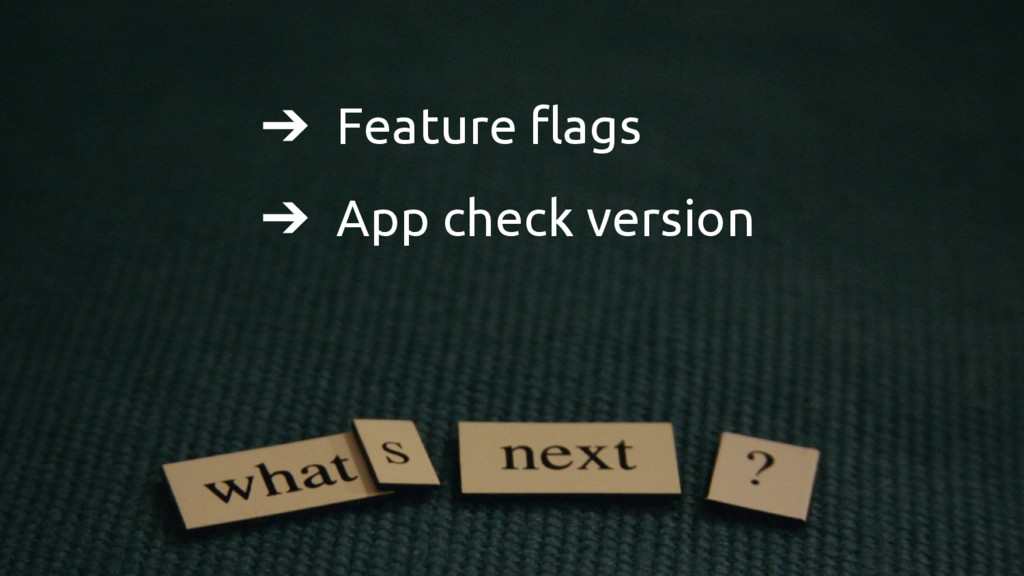 ➔ Feature flags ➔ App check version