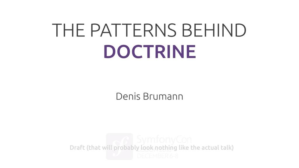 THE PATTERNS BEHIND DOCTRINE Denis Brumann Draf...