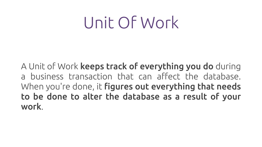 Unit Of Work A Unit of Work keeps track of ever...