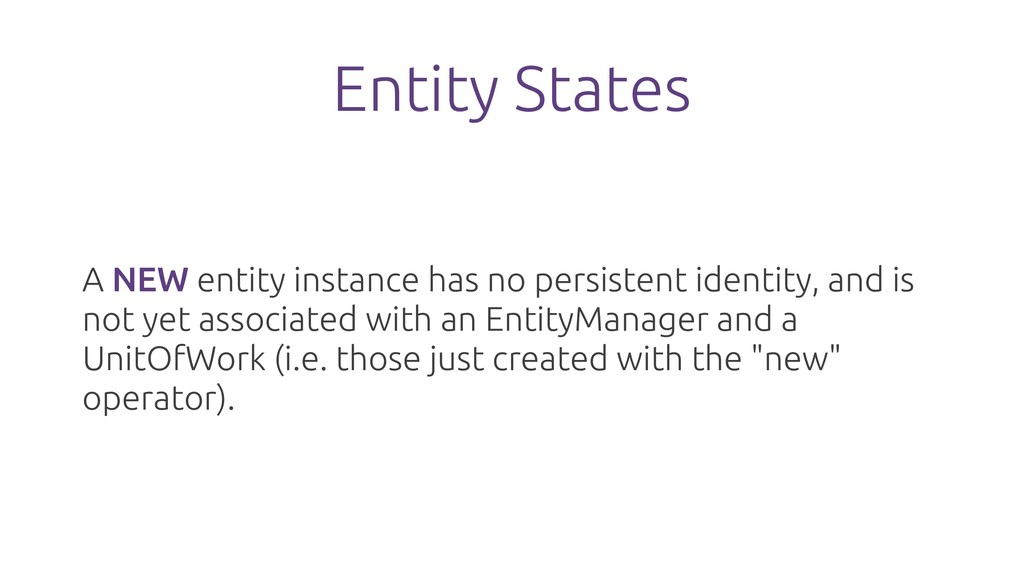Entity States A NEW entity instance has no pers...