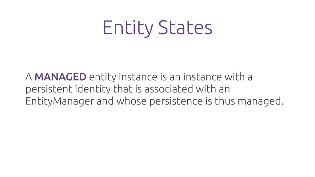 Entity States A MANAGED entity instance is an i...