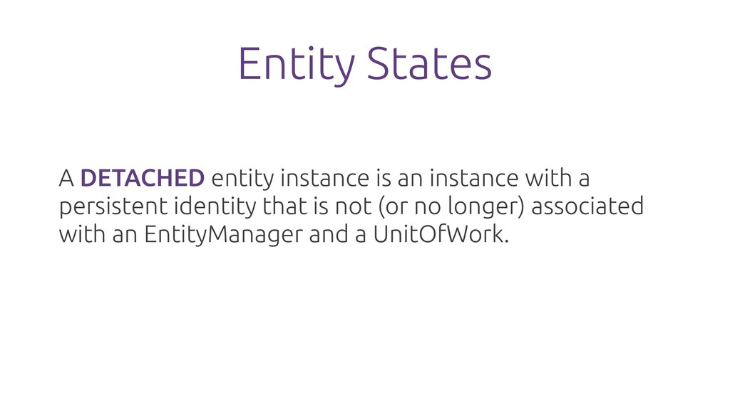 Entity States A DETACHED entity instance is an ...