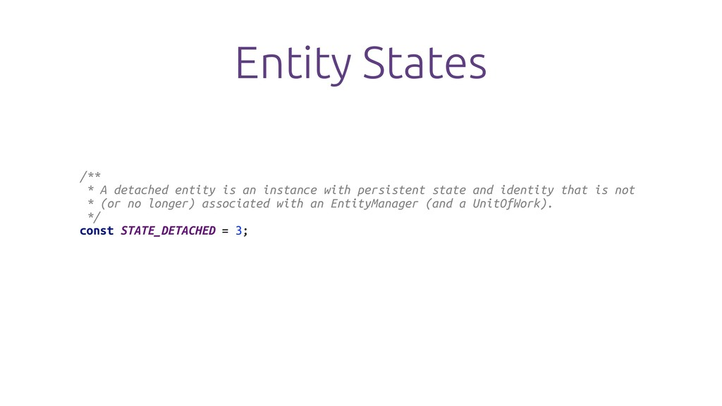 Entity States /** * A detached entity is an ins...