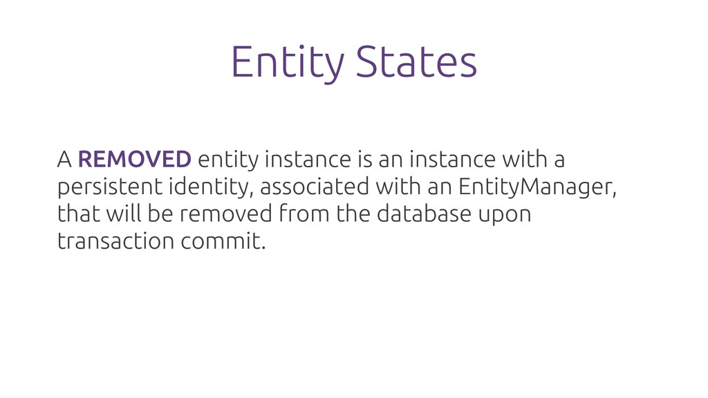 Entity States A REMOVED entity instance is an i...