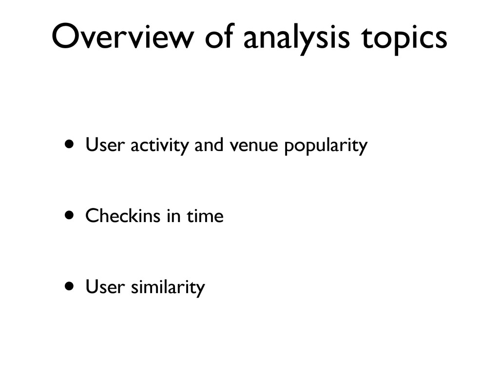 Overview of analysis topics • User activity and...