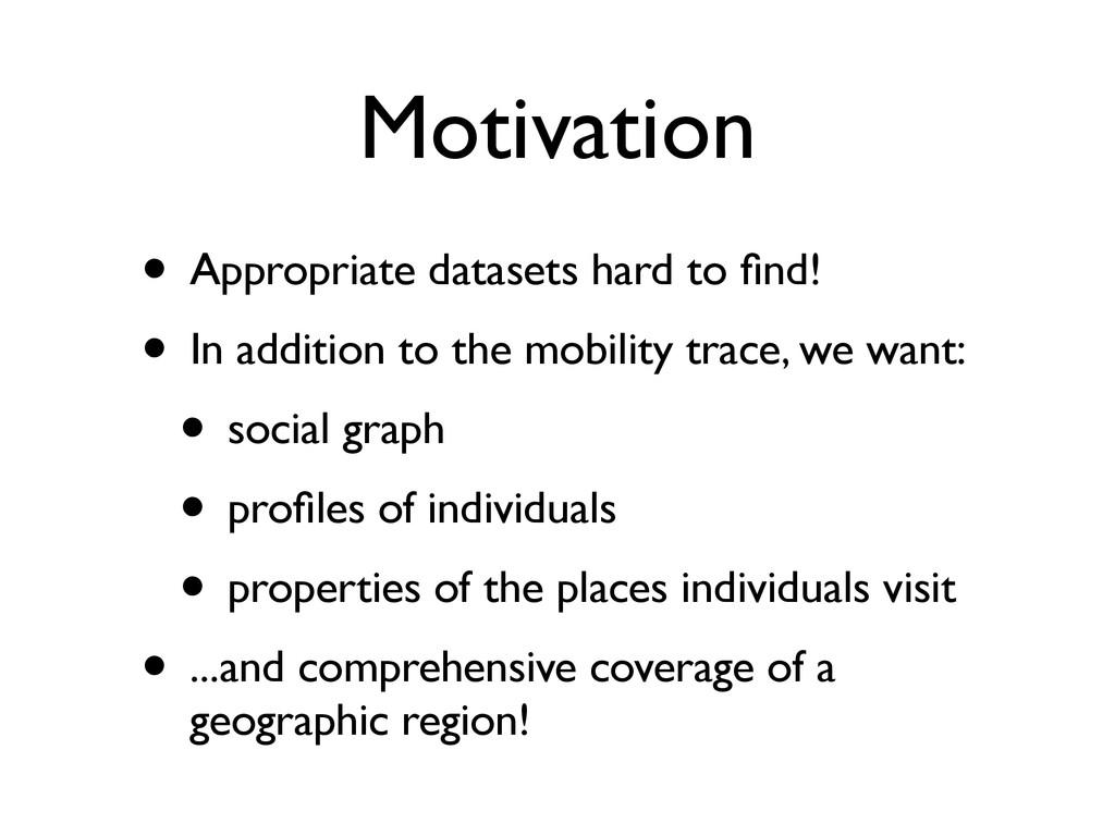 Motivation • Appropriate datasets hard to find! ...