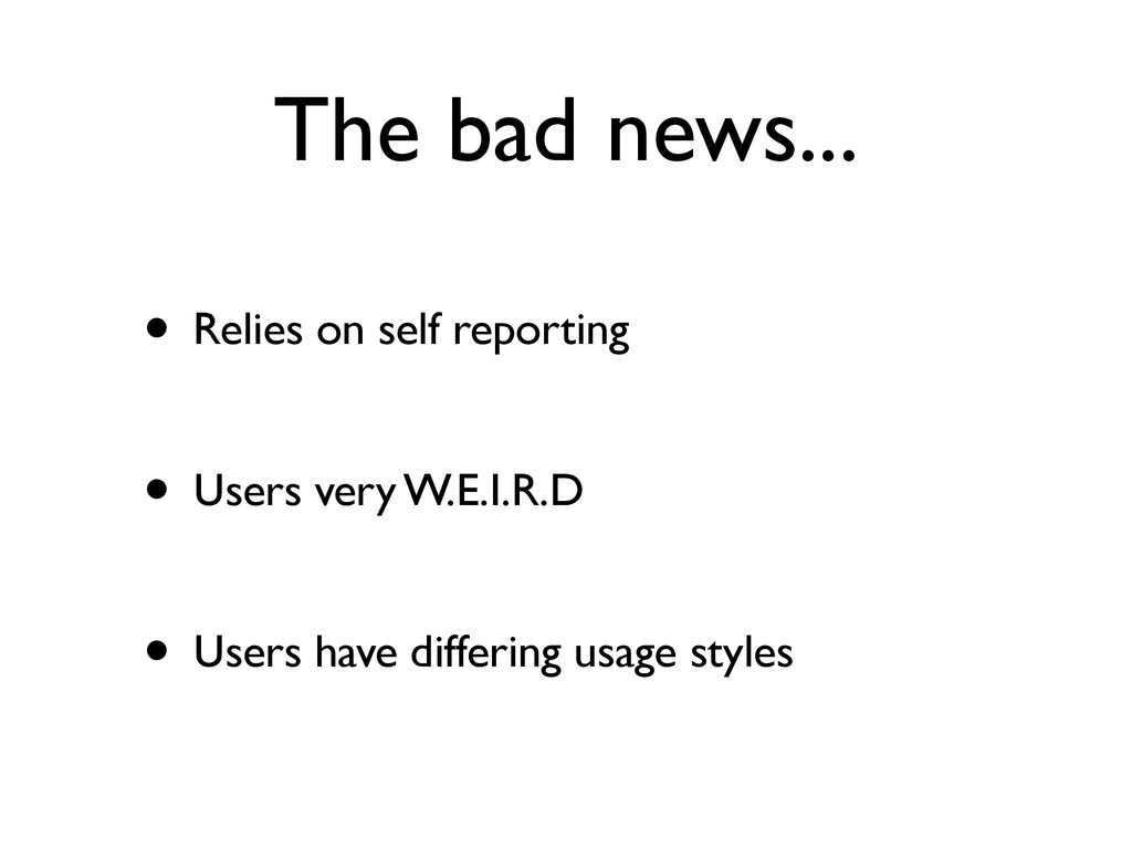 The bad news... • Relies on self reporting • Us...