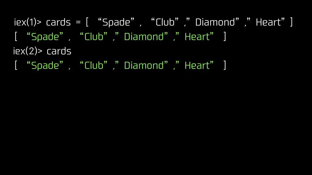 "iex(1)> cards = [ ""Spade"", ""Club"",""Diamond"",""He..."