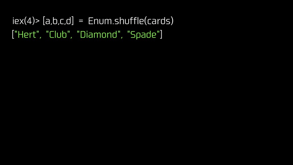 "iex(4)> [a,b,c,d] = Enum.shuffle(cards) [""Hert""..."