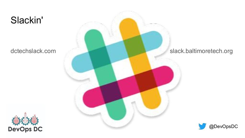 @DevOpsDC Slackin' dctechslack.com slack.baltim...