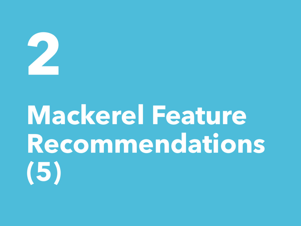 2 Mackerel Feature Recommendations (5)