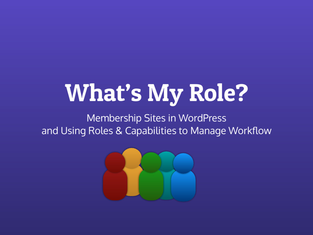 What's My Role? Membership Sites in WordPress a...